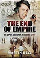 The End of Empire. Cyprus: A Soldier's Story by Martin Bell(2015-10-19)