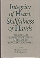 Integrity of Heart, Skillfulness of Hands: Biblical and Leadership Studies in Honor of Donald K. Campbell