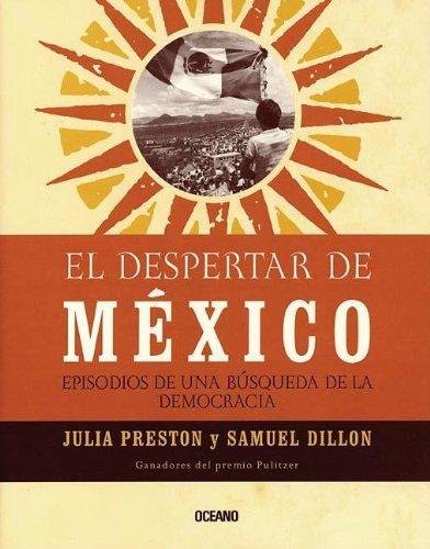 El Despertar De Mexico : Episodios de una busqueda de la democracia / Opening Mexico: The Making Of A Democracy (Con una cierta mirada) (Spanish Edition)