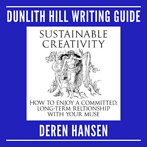 Sustainable Creativity: How to Enjoy a Committed, Long-Term Relationship with Your Muse audiobook cover art