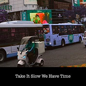 Take It Slow We Have Time