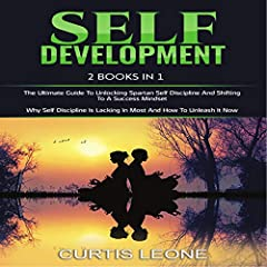 Self Development: 2 Books in 1 Bargain: The Ultimate Guide to Unlocking Spartan Self Discipline and Shifting to a Success Mindset & Why Self Discipline Is Lacking in Most and How to Unleash It Now