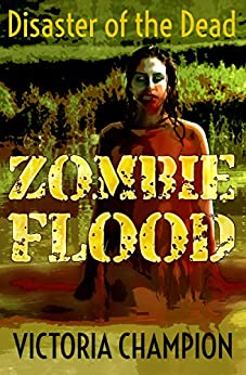 [Victoria Champion]のZombie Flood: Disaster of the Dead (English Edition)