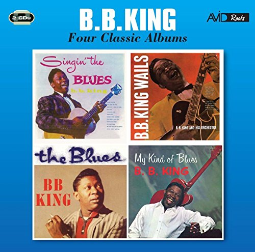 Four Classic Albums (Singin' The Blues / B.B. King Wails / The Blues / My Kind Of Blues)