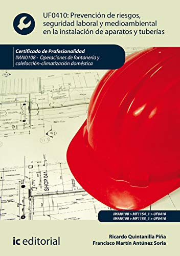 Prevención de riesgos, seguridad laboral y medioambiental en la instalación de aparatos y tuberías. IMAI0108 - Operaciones de fontanería y calefacción-climatización doméstica
