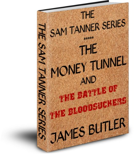 The Sam Tanner Series: The Money Tunnel, The Battle of the Bloodsuckers (English Edition)