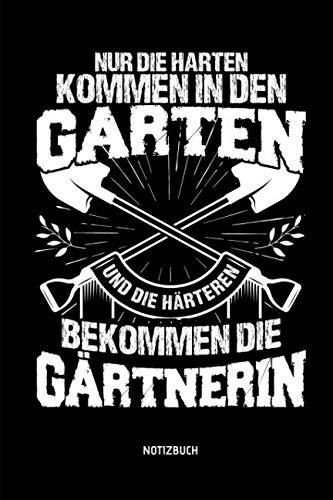 Nur die Harten kommen in den Garten und die Härteren bekommen die Gärtnerin - Notizbuch: Lustiges Gärtner Notizbuch mit Punktraster. Tolle Gärtner Zubehör & Gärtner Geschenk Idee.