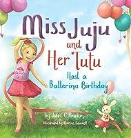 Miss Juju and Her Tutu: Host a Ballerina Birthday