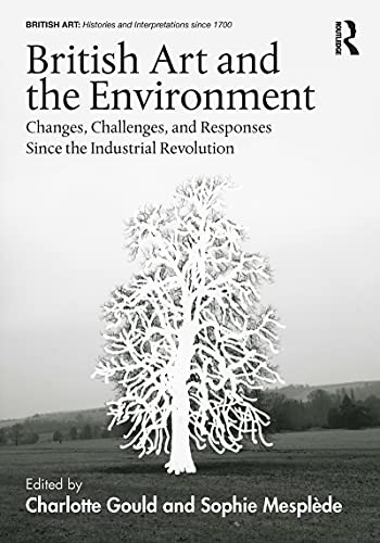 British Art and the Environment: Changes, Challenges, and Responses Since the Industrial Revolution (British Art: Histories and Interpretations since 1700) (English Edition)