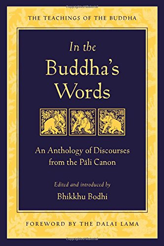 In the Buddhas Words: An Anthology of Discourses from the Pali Canon (The Teachings of the Buddha)