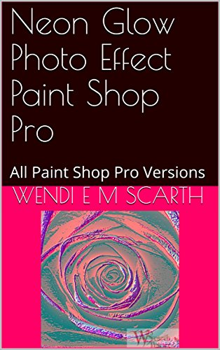 Neon Glow Photo Effect Paint Shop Pro: All Paint Shop Pro Versions (Paint Shop Pro Made Easy Book 346) (English Edition)