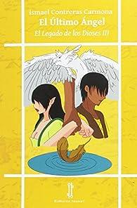 El Último Ángel: El Legado de los Dioses III par Ismael Contreras Carmona