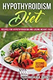 Hypothyroidism Diet [Second Edition]: Recipes for Hypothyroidism and Losing Weight Fast