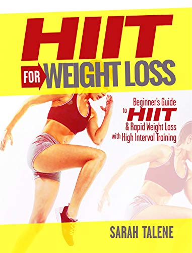HIIT for Weight Loss: Beginner's Guide to HIIT & Rapid Weight Loss With High Interval Training (Lose Weight Book 1)