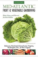 Mid-Atlantic Fruit & Vegetable Gardening: Plant, Grow, and Harvest the Best Edibles - Delaware, Maryland, Pennsylvania, Virginia, Washington D.C., & West Virginia (Fruit & Vegetable Gardening Guides) - November, 2013 Paperback