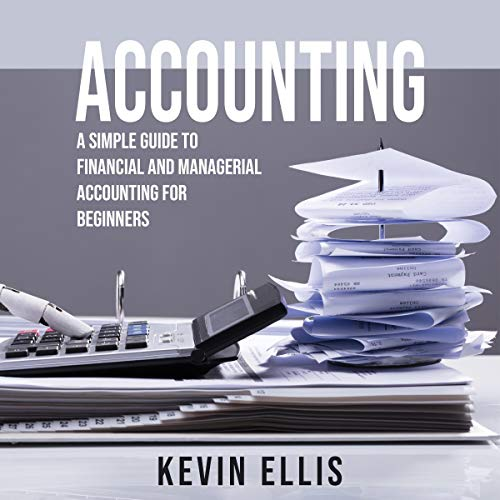 Accounting: A Simple Guide to Financial and Managerial Accounting for Beginners cover art