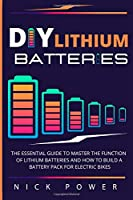 DIY Lithium Batteries: The Essential Guide to Master the Function of Lithium Batteries and How to Build a Battery Pack for Electric Bikes Front Cover