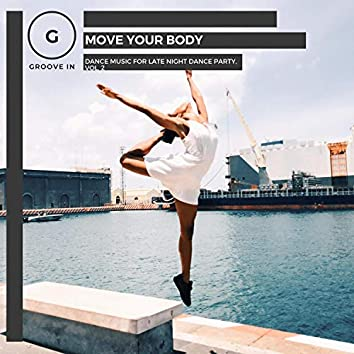 Move Your Body - Dance Music For Late Night Dance Party, Vol. 2
