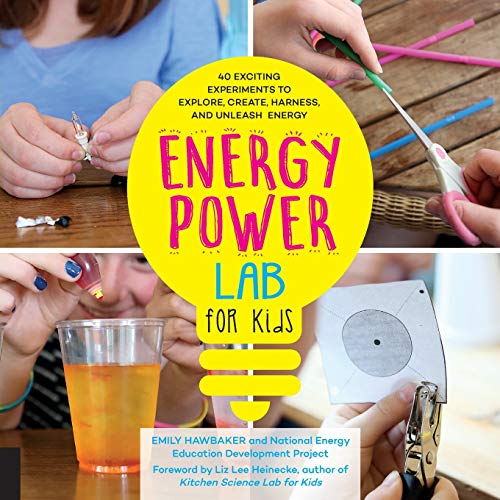Energy Power Lab for Kids: 40 Exciting Experiments to Explore, Create, Harness, and Unleash Energy (Lab Series for Kids, Band 11)