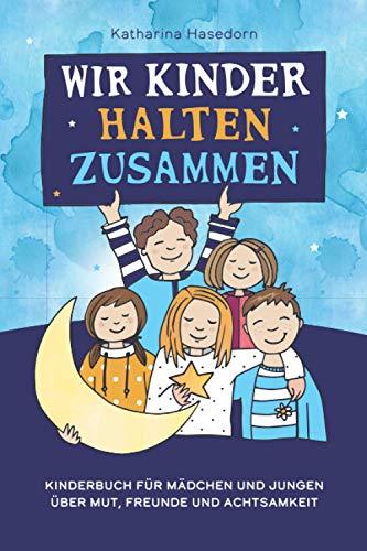 Wir Kinder halten zusammen: Kinderbuch für Mädchen und Jungen über Mut, Freunde und Achtsamkeit (Basteln: Mit Regenbogen zum ausmalen und ausschneiden)