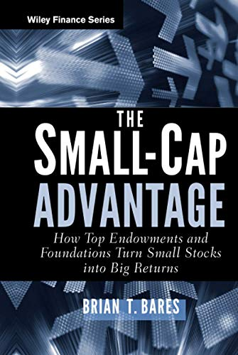 The Small-Cap Advantage: How Top Endowments and Foundations Turn Small Stocks into Big Returns (Wiley Finance Editions)