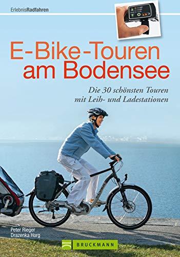 E-Bike-Touren am Bodensee: Die 30 schönsten Touren in Deutschland, Österreich und der Schweiz rund um Konstanz, Brengenz und Lindau, incl. Fahradkarten ... zu Ladestationen (Erlebnis Rad)