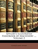 Appleby's Illustrated Handbook of Machinery ..., Volume 2