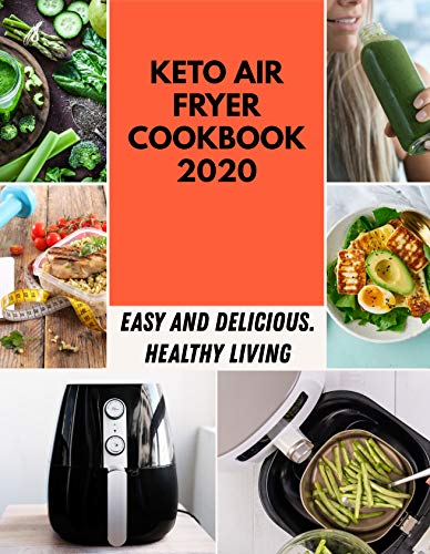 Keto Air Fryer Cookbook 2020: Simple and Delicious Recipes For Heavenly Homemade Baked Donuts, Mini Donuts With Chocolate and More | For Beginners