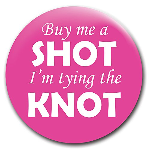 Buy Me a Shot I'm Tying the Knot - 2.25-Inch Pinback Button/Pin/Badge