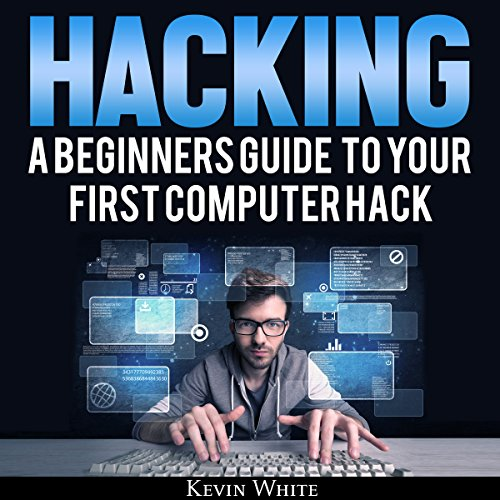 Hacking: A Beginners Guide to Your First Computer Hack audiobook cover art