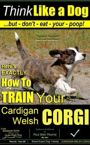 Think Like a Dog | But Don't Eat Your Poop! | Paws On~Paws Off | Cardigan Welsh Corgi Breed Expert Training | How To Train Your Cardigan Welsh Corgi: How ... Your Cardigan Welsh Corgi (English Edition)