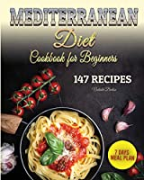 Mediterranean Diet Cookbook for Beginners: 147 Easy and Special Recipes to Improve your Health and Appearance. Plus 7 Days Meal Plan for Woman and Man to Lose Weight Fast Without Stress.