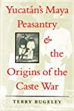 Yucatán's Maya Peasantry and the Origins of the Caste War (Symposia on Latin America Series) (English Edition)