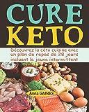 Cure keto: Découvrez la céto cuisine avec un plan de repas de 28 jours incluant le jeune intermittent ; Perdez vos kilos rapidement, gagnez en énergie, boostez le métabolisme et vivez en bonne santé
