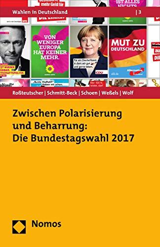 Zwischen Polarisierung und Beharrung: Die Bundestagswahl 2017 (Wahlen in Deutschland 3)