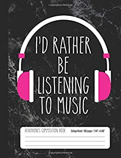 I'd Rather Be Listening To Music Headphones Composition Book College Ruled: Music Fan Student Notebook Journal for Kids (7...