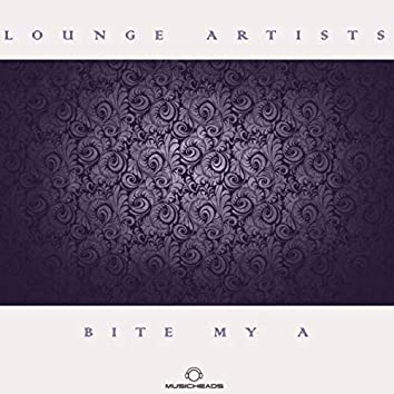 Lounge Artists Pres. Bite My A