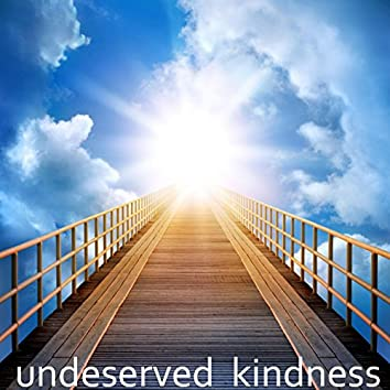 Underserved Kindness