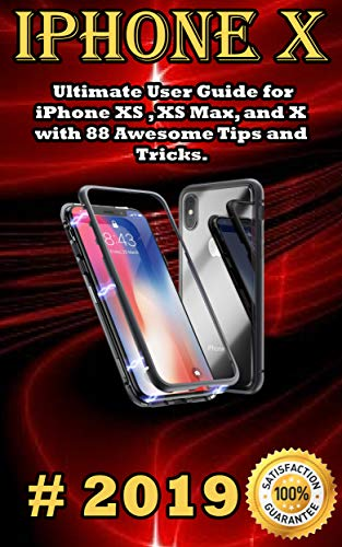 iPhone X: 2019 Ultimate User Guide for iPhone XS , XS Max, and X with 88 Awesome Tips and Tricks (English Edition)