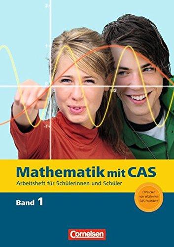 Mathematik mit CAS: Band 1 - Trigonometrie, Wahrscheinlichkeit, einfache Grenzwerte, Kugeln, ganzrationale Funktionen: CAS-Arbeitsheft