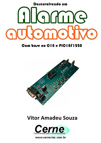 Desenvolvendo um Alarme automotivo Com base no C18 e PIC18F1220