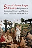 State of Nature, Stages of Society: Enlightenment Conjectural History and Modern Social Discourse (Columbia Studies in Political Thought / Political History)