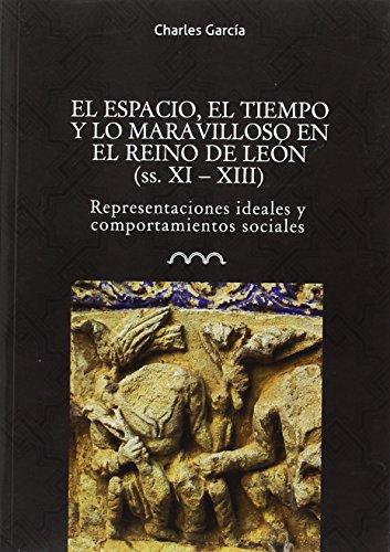 El espacio, el tiempo y lo maravilloso en el reino de León (ss. XI-XIII): Representaciones ideales y comportamientos sociales: 3 (Omnia Medievalia)