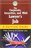 The Corporate, Securities, and M&A Lawyer's Job: A Survival Guide