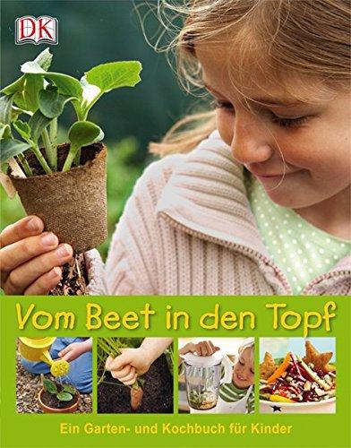 Vom Beet in den Topf: Ein Garten- und Kochbuch für Kinder