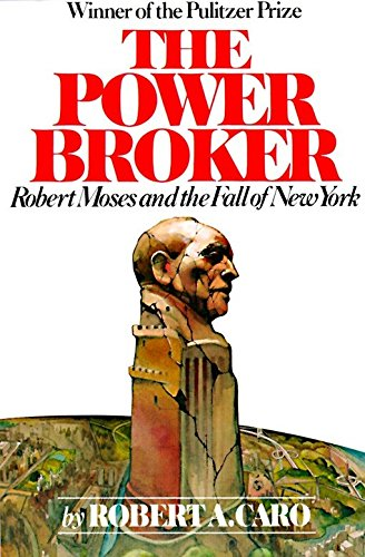 The Power Broker: Robert Moses and the Fall of New York