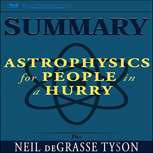 Summary: Astrophysics for People in a Hurry                   By:                                                                                                                                 Readtrepreneur Publishing                               Narrated by:                                                                                                                                 Chris Blair                      Length: 1 hr and 27 mins     22 ratings     Overall 5.0