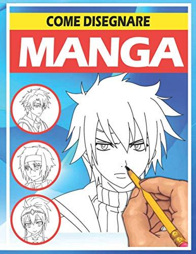 come disegnare manga: Imparare a disegnare Manga e Anime passo dopo passo   Guida completa per disegnare manga   libro da disegno per bambini, ragazzi e adulti