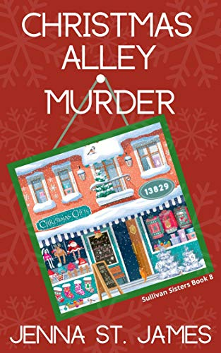 Christmas Alley Murder (A Sullivan Sisters Mystery Book 8) by [Jenna  St. James]