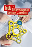 Tools for Project Management, Workshops and Consulting: A Must-Have Compendium of Essential Tools and Techniques (English Edition)